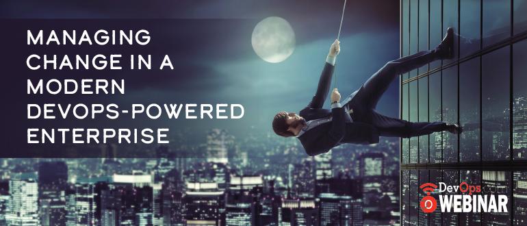 Managing Change in a Modern DevOps-Powered Enterprise