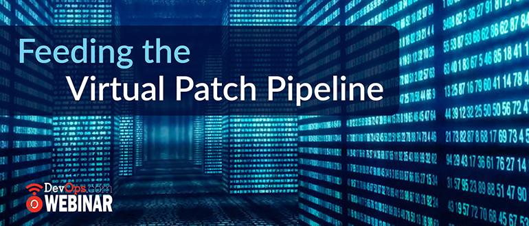 Virtual-Patch-Pipeline
